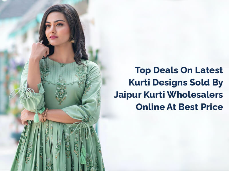 Top Deals On Latest Kurti Designs Sold By Jaipur Kurti Wholesalers Online At Best Price
